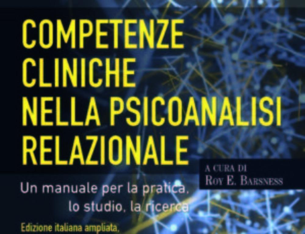 Competenze Cliniche nella Psicoanalisi Relazionale: un nuovo manuale per la pratica, lo studio e la ricerca in psicoterapia